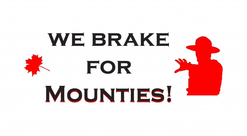 we_brake_for_Mounties